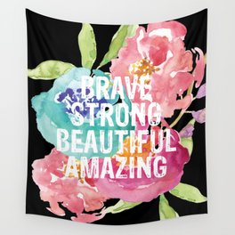 Brave, Strong, Beautiful, Amazing Wall Tapestry