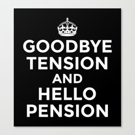 GOODBYE TENSION HELLO PENSION (Black & White) Canvas Print