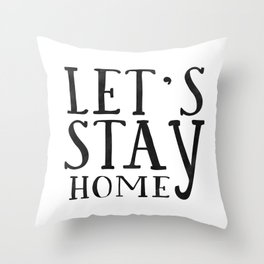 """Black and white prints - """"Let's stay home"""" - typography print - quote prints -scandinavian print Throw Pillow"""
