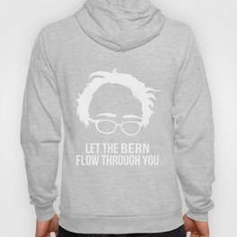 Let the Bern Flow Through You Bernie Sanders Hoody