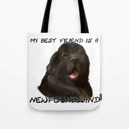 My Best Friend is a Newfoundland! Tote Bag