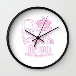 Queens Are Born On July 29th Funny Birthday T-Shirt Wall Clock