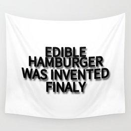 EDIBLE HAMBURGER WAS INVENTED FINALY Wall Tapestry