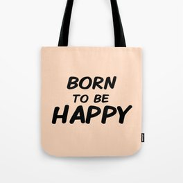 Born To Be Happy Tote Bag