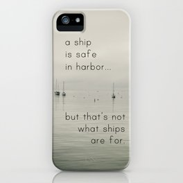 A Ship is Safe in Harbor iPhone Case