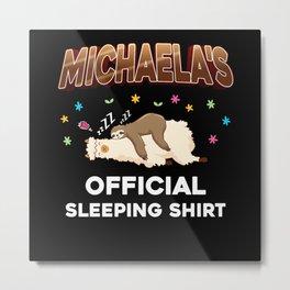 Michaela Name Gift Sleeping Shirt Sleep Napping Metal Print
