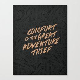 Comfort is the Great Adventure Thief Canvas Print