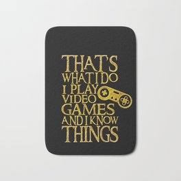 That's What I Do I Play Video Games And I Know Things design Bath Mat