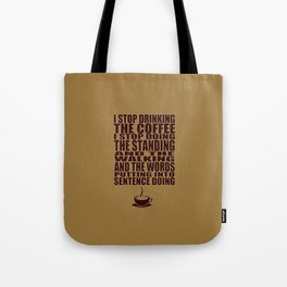 I Can't Stop Drinking the Coffee Tote Bag