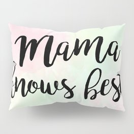 Mama Knows Best Pillow Sham