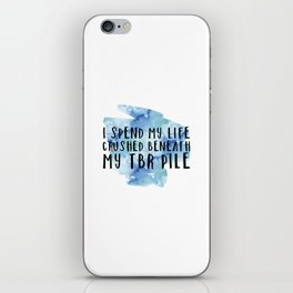 I Spend My Life Crushed Beneath My TBR! (Blue) iPhone Skin