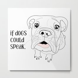 If dogs could speak - Bulldog Metal Print