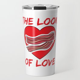 The Look of Love Bacon Food Eating Breakfast Travel Mug