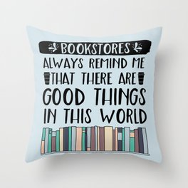 Bookstores Always Remind Me That There Are Good Things in this World Throw Pillow