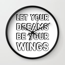 LET YOUR DREAMS BE YOUR WINGS Wall Clock