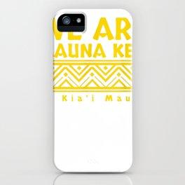 Tribal We Are Mauna Kea - Ku Kia'i Mauna  T-Shirt iPhone Case