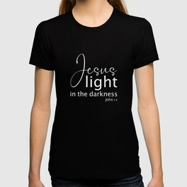 Christian Design - Jesus, Light in the Darkness - John 1 verse 4 T-shirt