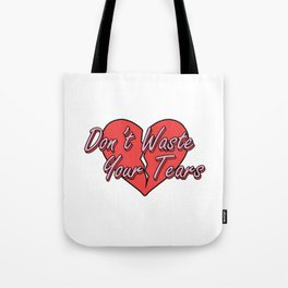 Don't Waste Your Tears Tote Bag