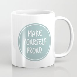 Make yourself proud Coffee Mug