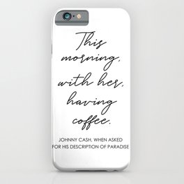 This morning with her having coffee iPhone Case