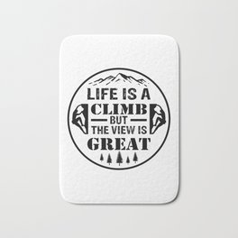 Life Is A Climb, But The View Is Great bw Bath Mat