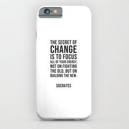 Socrates Quotes - The secret of change iPhone Case