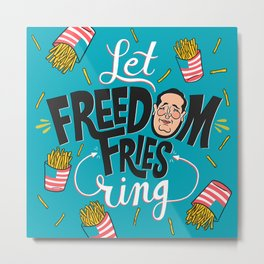 Let Freedom Fries Ring Metal Print