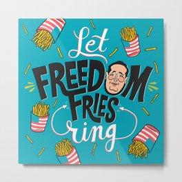Let Freedom Fries Ring Metal Print