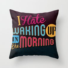 I Hate Waking Up ! Throw Pillow