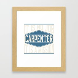 Carpenter  - It Is No Job, It Is A Mission Framed Art Print