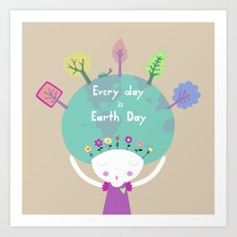 Every Day is Earth Day Art Print