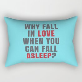 WHY FALL IN LOVE WHEN YOU CAN FALL ASLEEP? (Teal) Rectangular Pillow