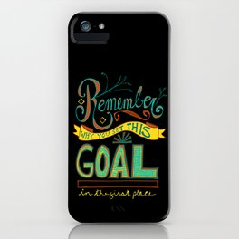 Remember why you set this goal in the first place - hand drawn typography motivational art iPhone Case