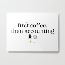 First Coffee Then Accounting Metal Print