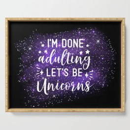 I'm Done Adulting Let's Be Unicorns Serving Tray