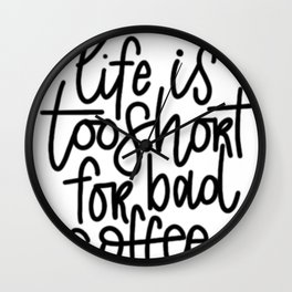 Life Is Too Short for Bad Coffee Funny Coffee Gift Wall Clock