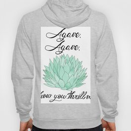 Agave, Agave, How you thrill me! Hoody