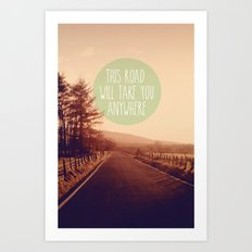 This Road Will Take You Anywhere Art Print