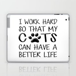 I Work Hard So That My Cats Can Have a Better Life Laptop & iPad Skin