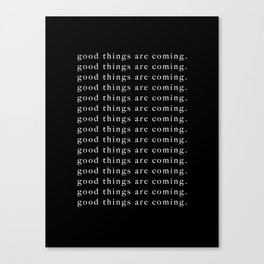 good things are coming Canvas Print