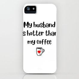 Husband Hotter Coffee Funny Graphic For Wife Gift Wives Cute design iPhone Case