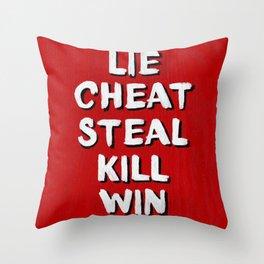 Lie Cheat Steal Kill Win Throw Pillow