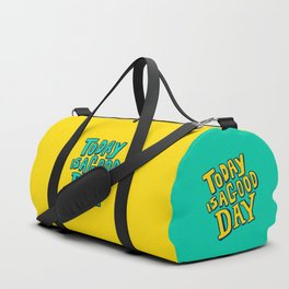 Today Is A Good Day Duffle Bag