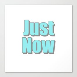 Just Now Canvas Print