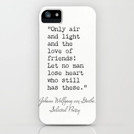 Johann Wolfgang von Goethe. Only air and light and the love of friends. iPhone Case