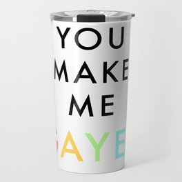 you make me gayer Travel Mug