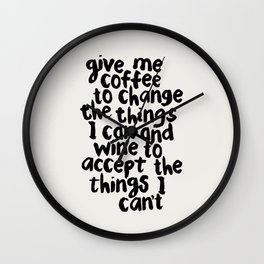 Give Me Coffee to Change the Things I Can and Wine to Accept the Things I Can't Wall Clock