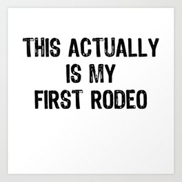 This Actually Is My First Rodeo Funny Cowboy Tee Shirt Art Print