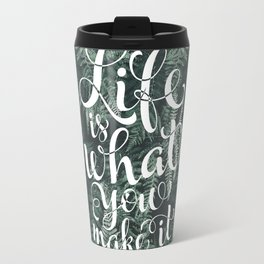 Life is what you make it Travel Mug