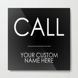 Custom Order - CALL ..... Metal Print